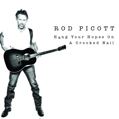 ROD PICOTT – HANG YOUR HOPES ON A CROOKED NAIL