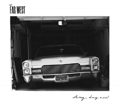 THE FAR WEST – ANY DAY NOW