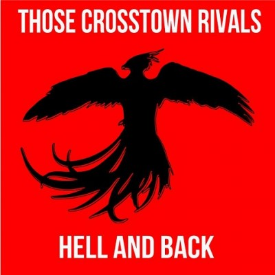 THOSE CROSSTOWN RIVALS – HELL AND BACK