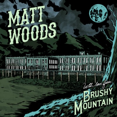 MATT WOODS – WITH LOVE FROM BRUSHY MOUNTAIN