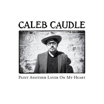 CALEB CAUDLE – PAINT ANOTHER LAYER ON MY HEART