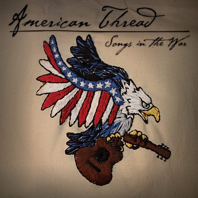 AMERICAN THREAD – SONGS IN THE WAR