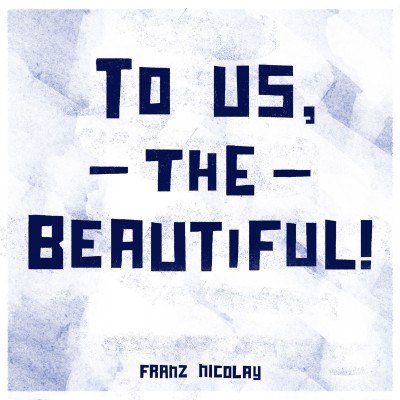 FRANZ NICOLAY—TO US, THE BEAUTIFUL!