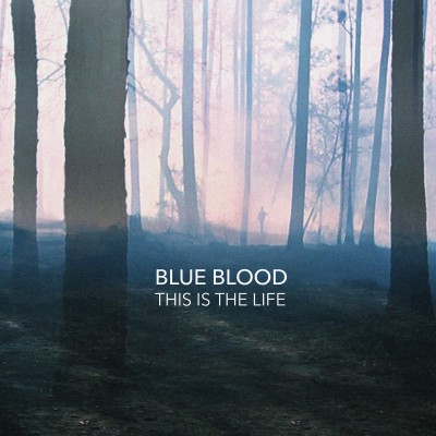 Blue Blood – This Is The Life – 2015