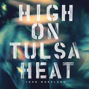 John Moreland – High On Tulsa Heat – 2015