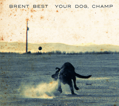 Brent Best – Your Dog, Champ – Teaser Tracks