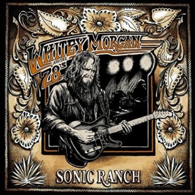 Whitey Morgan & The 78's – Sonic Ranch – 2015